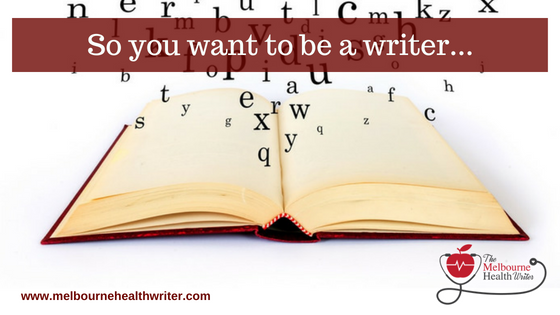 So you want to be a writer…