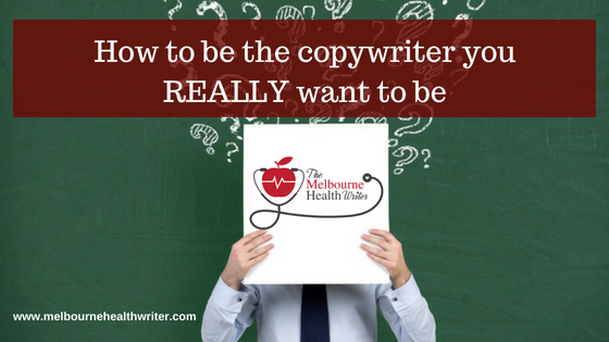 Be the kind of copywriter YOU want to be